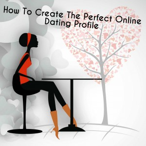How to craft the perfect online dating profile