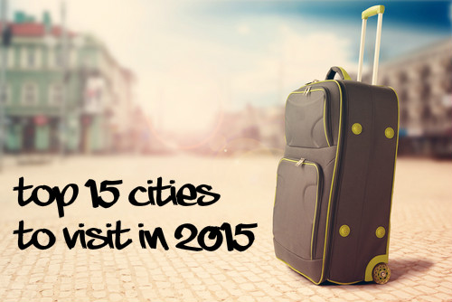 Top 15 Cities To Visit In 2015